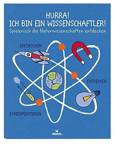 Hurra! Ich bin ein Wissenschaftler!: Spielerisch die Naturwissenschaften entdecken