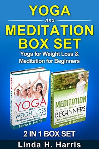 Téléchargements gratuits livres format pdf Yoga And Meditation Box Set: Yoga for Weight Loss & Meditation for Beginners (English Edition) by Linda Harris ePub