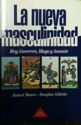 La nueva masculinidad : rey, Guerrero, mago y amante por Gillette Moore