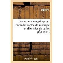 Les Amants Magnifiques: Comedie Melee de Musique Et D'Entrees de Ballet (Litterature) by Moliere (2013-02-25)