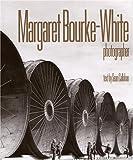 Margaret Bourke-White, Photographer - Margaret Bourke-White