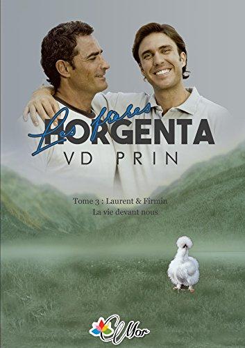 Laurent et Firmin: La vie devant nous (Les Frères Horgenta t. 3) par V.D. Prin