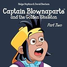 Captain Blownaparte and the Golden Skeleton - Part Two (Captain Blownaparte Pirate Adventure Series)