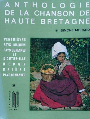 Anthologie de la chanson de haute-bretagne : penthievre, pays malouin, pays de rennes et d'outre-ill