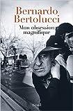 Mon obsession magnifique : Ecrits, souvenirs, interventions (1962-2010) de Bernardo Bertolucci,Fabio Francione,Piero Spila ( 9 octobre 2014 )