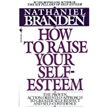 How to Raise Your Self-Esteem: The Proven Action-Oriented Approach to Greater Self-Respect and Self-Confidence by Branden, Nathaniel (1988) Mass Market Paperback