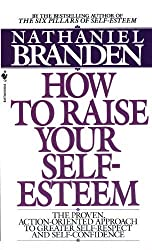 How to Raise Your Self-esteem by Branden, Nathaniel (1997) Mass Market Paperback
