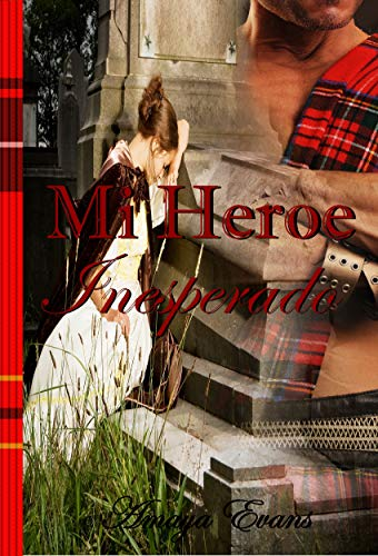Mi Heroe Inesperado (Sangre Escocesa nº 3) de Amaya Evans