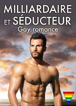 Milliardaire et séducteur - Gay romance - volume 1 par [Oliver, Teddy]