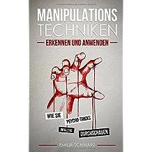 Manipulationstechniken: Wie Sie Psycho Tricks im Alltag durchschauen