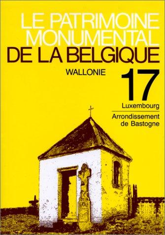 Le Patrimoine monumental de la Belgique, Wallonie, Tome 17, Luxembourg, Arrondissement de Bastogne.