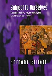 Subject to Ourselves: Social Theory, Psychoanalysis and Postmodernity