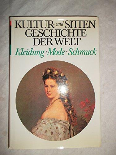 (Kultur- und Sittengeschichte der Welt - Kleidung . Mode . Schmuck [Textileinband - Bebilderte Edition])