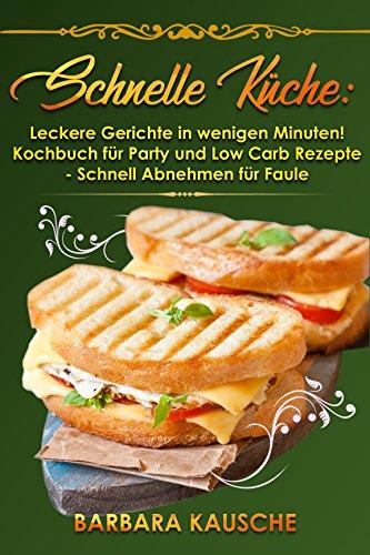Schnelle Küche: Leckere Gerichte in wenigen Minuten! Kochbuch für ...