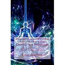 Powerful Mindfulness Meditation with Crystal for Beginners: Utilize Power of Gems in Healing, Relaxation, Release Stress, Enhance Energy (English Edition)