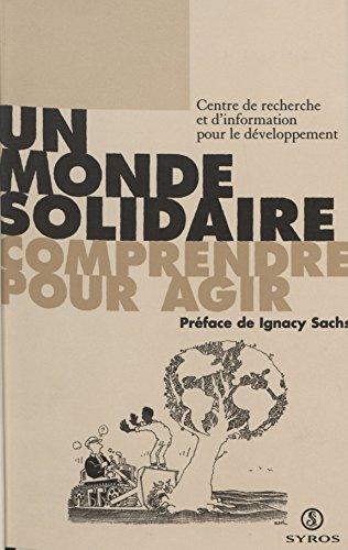 Un monde solidaire: Comprendre pour agir