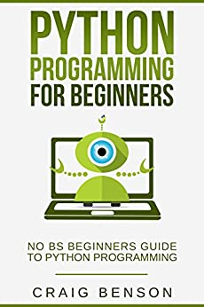 Python: Learn Python Effectively in 1 Week or Less! (Coding For Beginners) by [Benson, Craig]