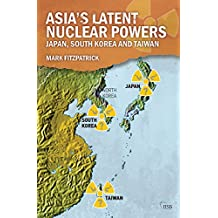 Asia's Latent Nuclear Powers: Japan, South Korea and Taiwan (Adelphi Book 455) (English Edition)