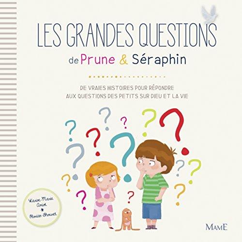 Les grandes questions de Prune & Séraphin : De vraies histoires pour répondre aux questions des petits sur Dieu et la vie par Karine-Marie Amiot