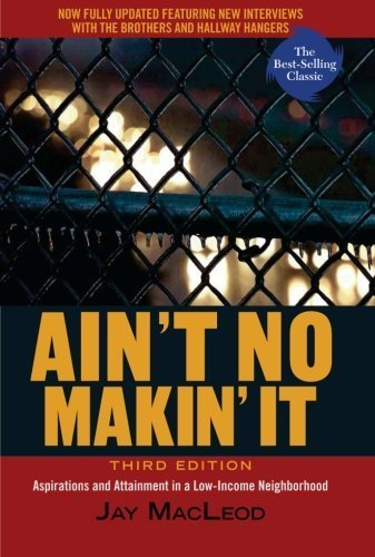 Ain't No Makin' It: Aspirations and Attainment in a Low-Income Neighborhood, 3rd Edition by Jay MacLeod (2008-07-29)