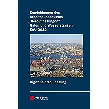 """Empfehlungen des Arbeitsausschusses """"Ufereinfassungen"""" Häfen und Wasserstraßen E AU 2012 digitale Fassung"""