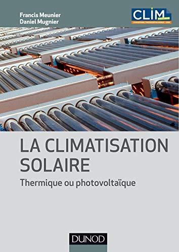 La climatisation solaire - Thermique ou photovoltaïque: Thermique ou photovoltaïque