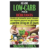 RÉGIME LOW-CARB POUR DÉBUTANTS: Guide et conseils pour réussir un régime pauvre en glucides et perdre 10 kg en 15 jours + Tab