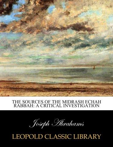 The Sources of the Midrash Echah Rabbah: A Critical Investigation por Joseph Abrahams