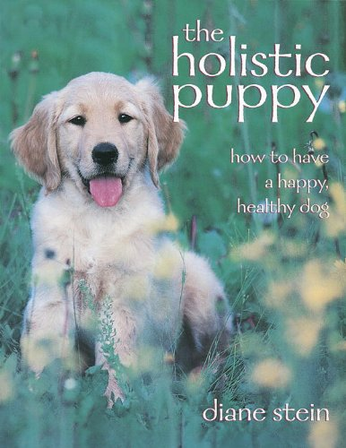 The Holistic Puppy: How to Have a Happy, Healthy Dog (English Edition) -
