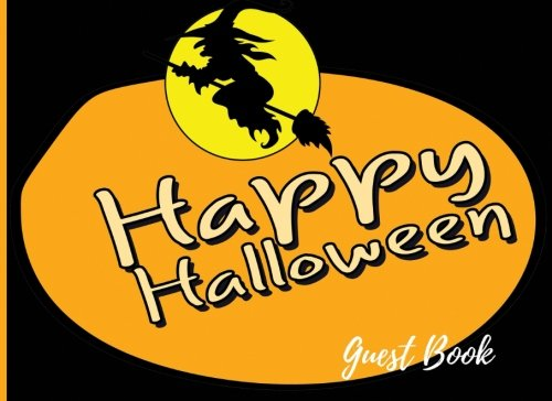 Happy Halloween: Guest Book for Halloween Parties, Fall Parties and Haunted House Sign (Haunted Happy House Halloween)