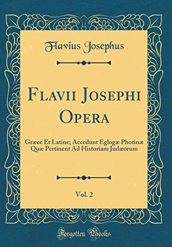 Flavii Josephi Opera, Vol. 2: Græce Et Latine; Accedunt Eglogæ Photinæ Quæ Pertinent Ad Historiam Judæorum (Classic Reprint) por Flavius Josephus