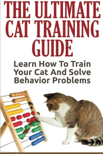 Cat Training: The Ultimate Cat Training Guide - Learn How To Train Your Cat And Solve Behavior Problems por Anne Meyers