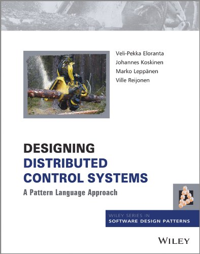 Designing Distributed Control Systems: A Pattern Language Approach (Wiley Series in Software Design Patterns) Control Systems