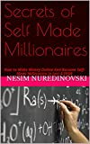 Secrets of Self Made Millionaires: How to Make Money Online And Become Self-Made Millionaire In Just A YEAR (Making Money Online Book 3)