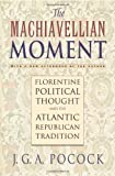 Image de The Machiavellian Moment: Florentine Political Thought and the Atlantic Republican Tradition