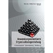 Anwendungsorientierte Organisationsgestaltung: Prozessmanagement, Systementwicklung, Modellierung