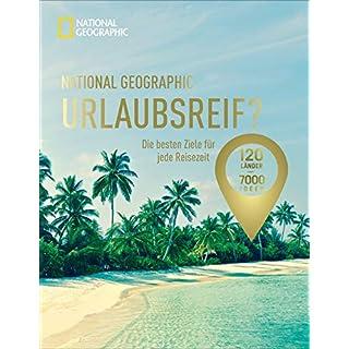 National Geographic Urlaubsreif? – 120 Länder – 7000 Ideen. Die besten Ziele für jede Reisezeit. Der perfekrte Reise- und Urlaubsplaner für jeden Monat. Neu 2019