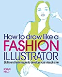 How to Draw Like a Fashion Illustrator: Skills and techniques to develop your visual style