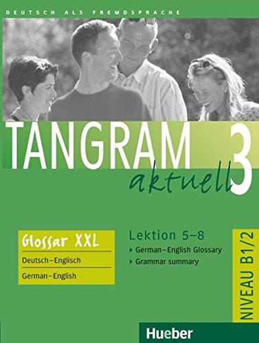 Tangram aktuell 3 – Lektion 5–8: Deutsch als Fremdsprache / Glossar XXL German-English Glossary