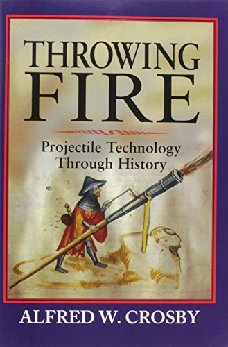 Throwing Fire: Projectile Technology through History por Alfred W. Crosby