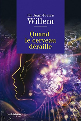 Quand le cerveau déraille par Docteur Jean-Pierre Willem