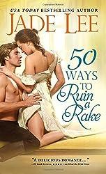 50 Ways to Ruin a Rake (Rakes and Rogues) by Jade Lee (2015-05-05)