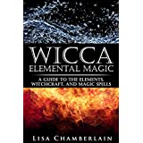 Wicca Elemental Magic: A Guide to the Elements, Witchcraft, and Magic Spells (Wicca Books Book 2) (English Edition)