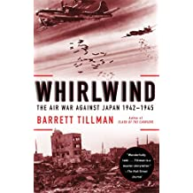 Whirlwind: The Air War Against Japan, 1942-1945 (English Edition)