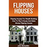 Flipping Houses: Flipping Houses For Wealth Building Guide To How To Flip A House And Make Money Flipping Houses Including Flipping Houses Do's And Flipping ... Flipping Houses Success (English Edition)