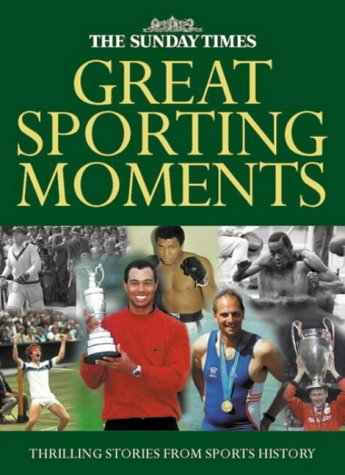 The Sunday Times Great Sporting Moments: 50 Momentous Stories in Sports History por Alan English