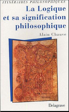 La Logique et sa signification philosophique par Alain Chauveau