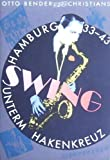 Swing unterm Hakenkreuz in Hamburg 1933-1943 - Otto Bender, Kurt Frischmuth, Günther Discher, Arthur Fingerhuth