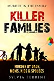 KILLER FAMILIES: TRUE CRIME: MURDER BY DADS, MOMS, KIDS & SPOUSES (MURDER IN THE FAMILY Book 1)
