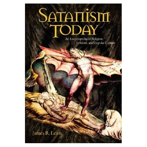 Satanism Today: An Encyclopedia of Religion, Folklore, and Popular Culture by James R. Lewis (2001-12-07)